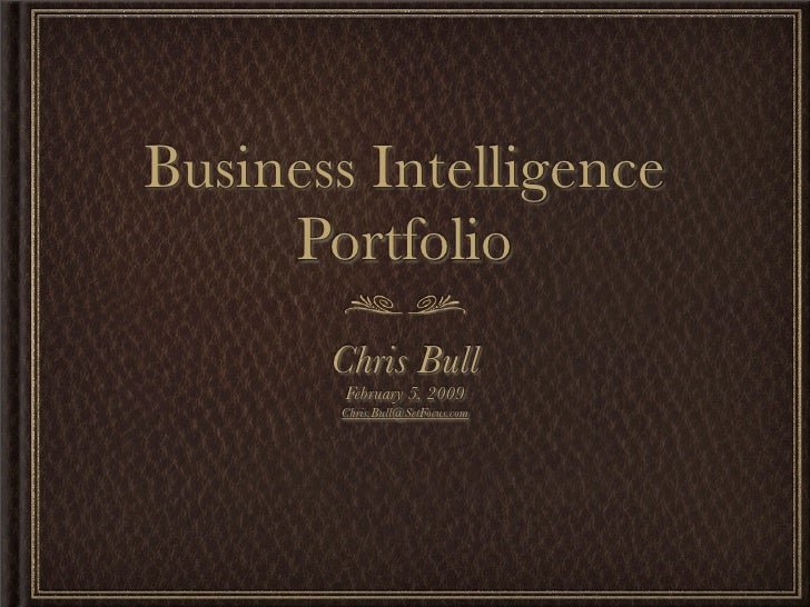 Business Intelligence      Portfolio        Chris Bull         February 5, 2009        Chris.Bull@SetFocus.com