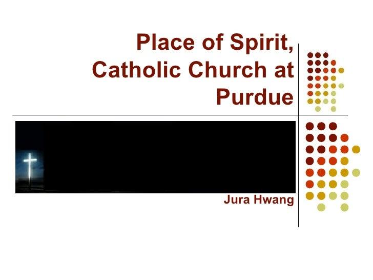 Place of Spirit, Catholic Church at Purdue Jura Hwang