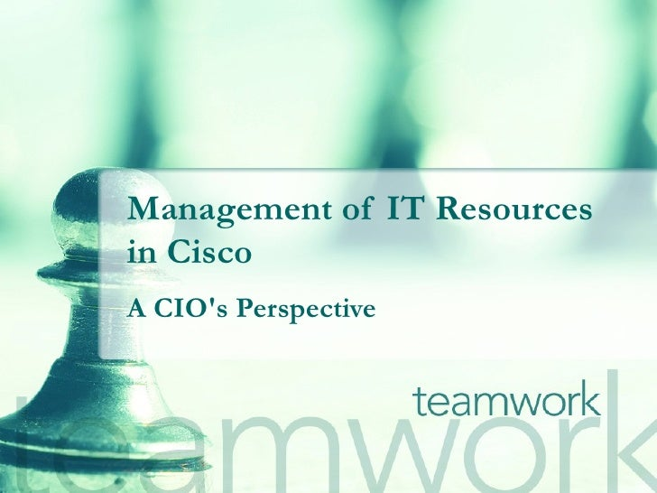 Management of IT Resources in Cisco A CIO's Perspective