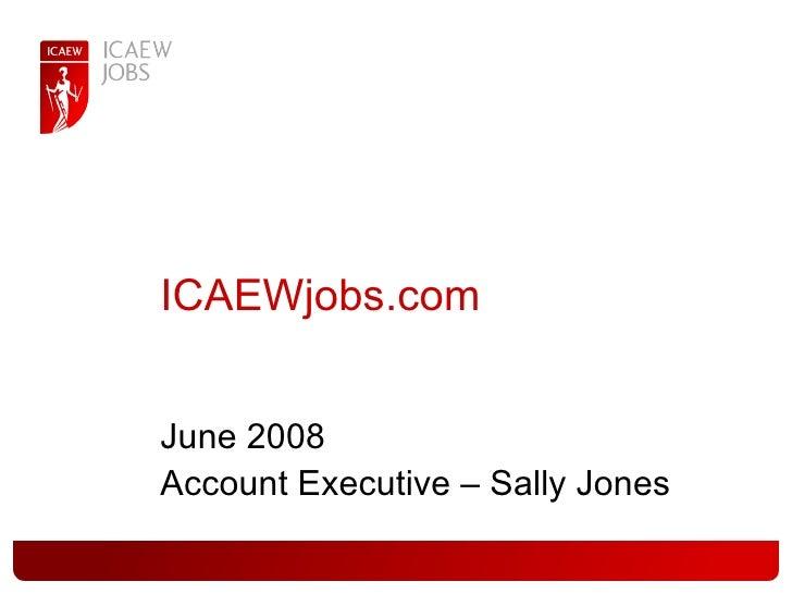 ICAEWjobs.com June 2008 Account Executive – Sally Jones