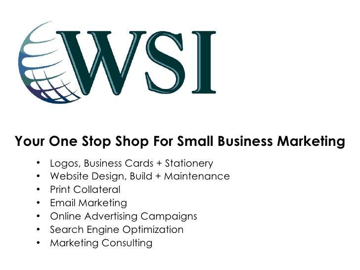 Your One Stop Shop For Small Business Marketing <ul><li>Logos, Business Cards + Stationery </li></ul><ul><li>Website Desig...