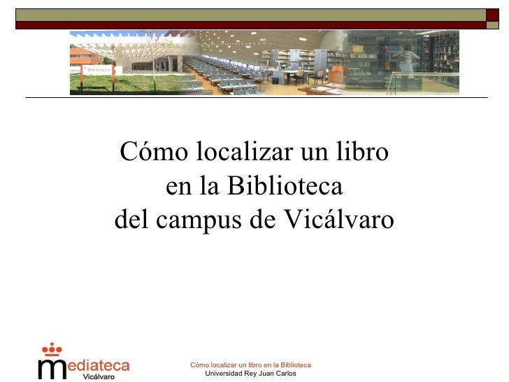 Cómo localizar un libro  en la Biblioteca  del campus de Vicálvaro