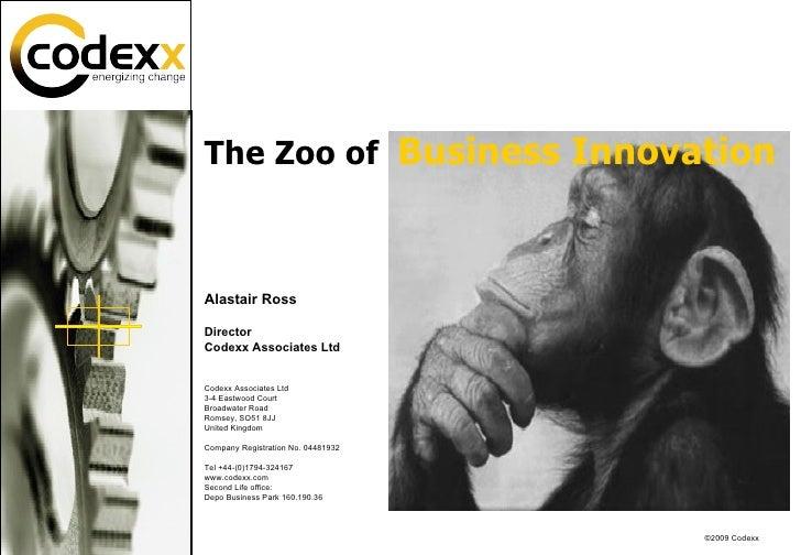 The Zoo of  Business Innovation Alastair Ross Director Codexx Associates Ltd Codexx Associates Ltd 3-4 Eastwood Court Broa...