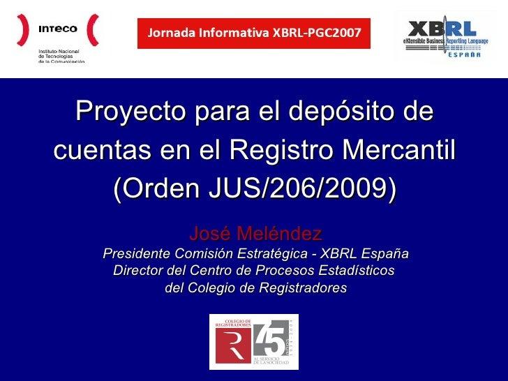 Proyecto para el depósito de cuentas en el Registro Mercantil (Orden JUS/206/2009) José Meléndez Presidente Comisión Estra...
