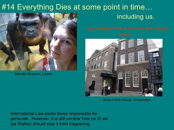 #14 Everything Dies at some point in time…  including us . … but it doesn't have to be at the human hand . International L...