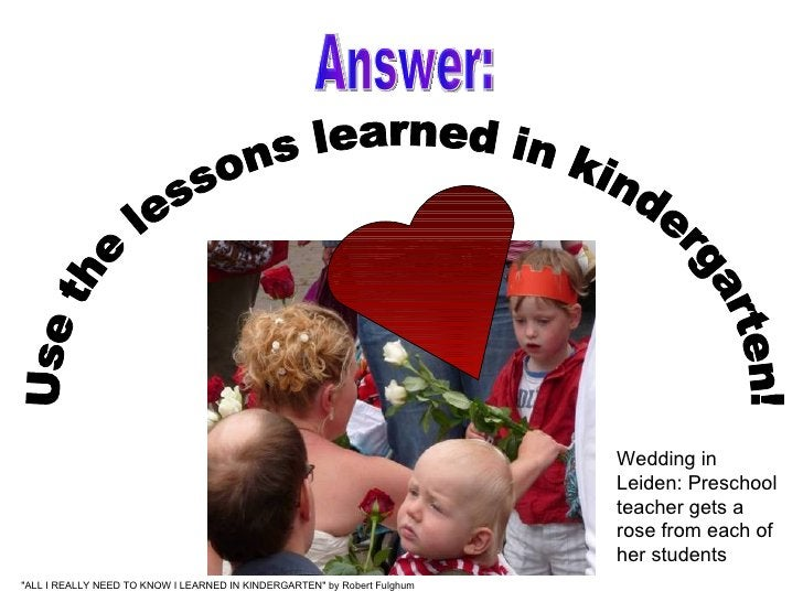 Use the lessons learned in kindergarten! Answer: Wedding in Leiden: Preschool teacher gets a rose from each of her student...