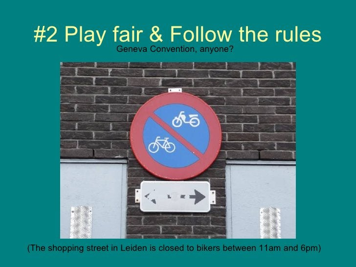 #2 Play fair & Follow the rules (The shopping street in Leiden is closed to bikers between 11am and 6pm) Geneva Convention...