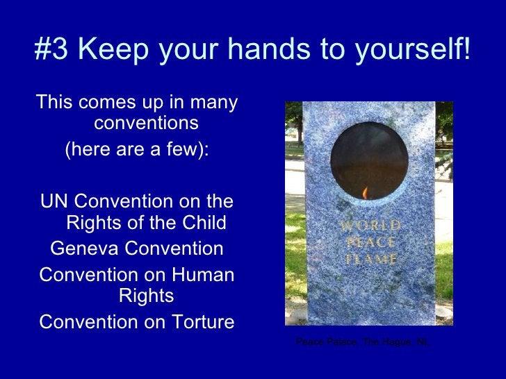 #3 Keep your hands to yourself! <ul><li>This comes up in many conventions </li></ul><ul><li>(here are a few): </li></ul><u...