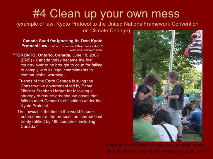 #4 Clean up your own mess   (example of law: Kyoto Protocol to the United Nations Framework Convention on Climate Change) ...