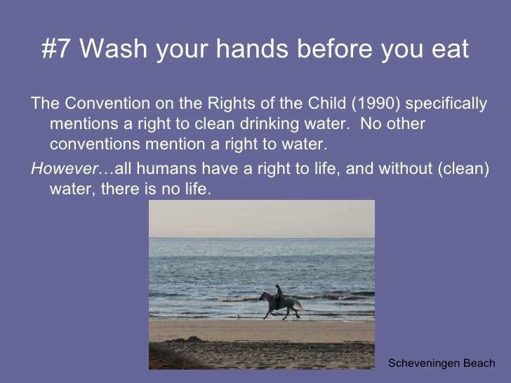 #7 Wash your hands before you eat <ul><li>The Convention on the Rights of the Child (1990) specifically mentions a right t...