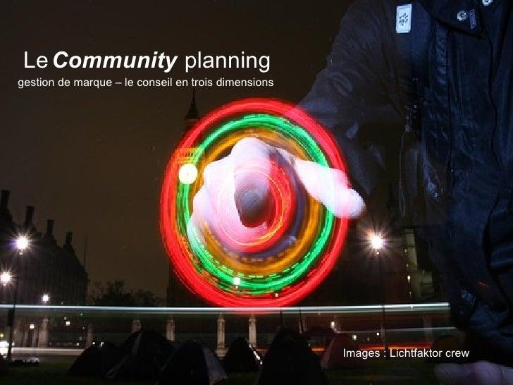 Community planning Le gestion de marque – le conseil en trois dimensions Images : Lichtfaktor crew