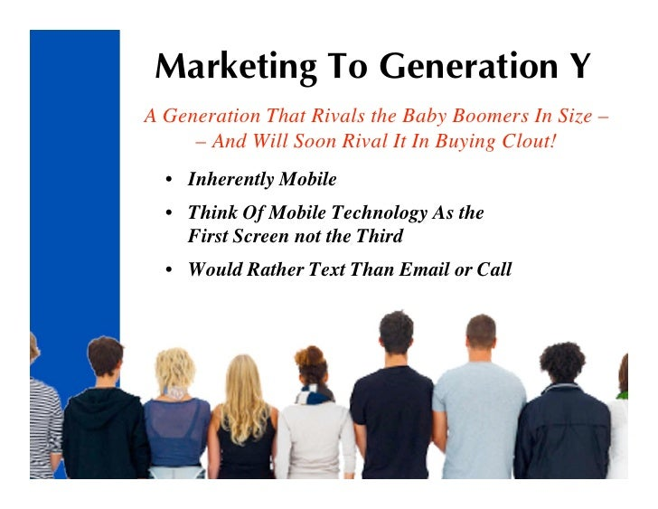 Marketing To Generation Y A Generation That Rivals the Baby Boomers In Size –      – And Will Soon Rival It In Buying Clou...