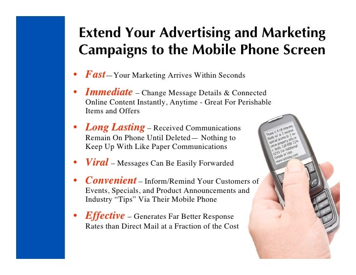 Extend Your Advertising and Marketing  Campaigns to the Mobile Phone Screen • Fast—Your Marketing Arrives Within Seconds •...