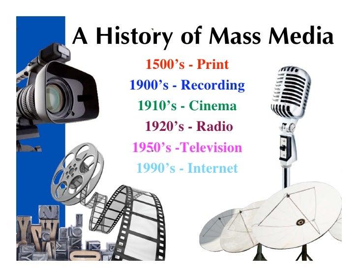 A History of Mass Media        1500's - Print      1900's - Recording       1910's - Cinema        1920's - Radio      195...