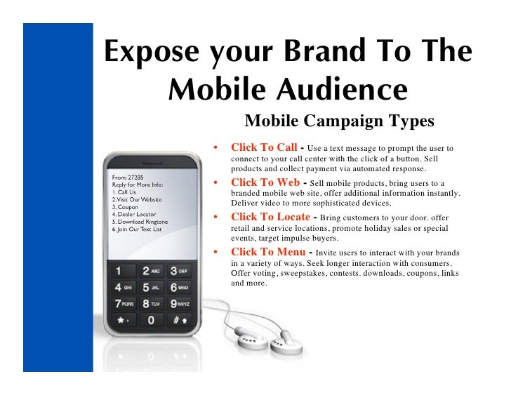 Expose your Brand To The     Mobile Audience               Mobile Campaign Types        •   Click To Call - Use a text mes...