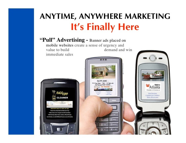 """ANYTIME, ANYWHERE MARKETING                 It's Finally Here """"Pull"""" Advertising - Banner ads placed on    mobile websites..."""