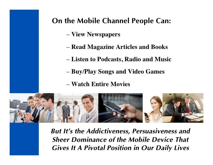 On the Mobile Channel People Can:      – View Newspapers      – Read Magazine Articles and Books      – Listen to Podcasts...