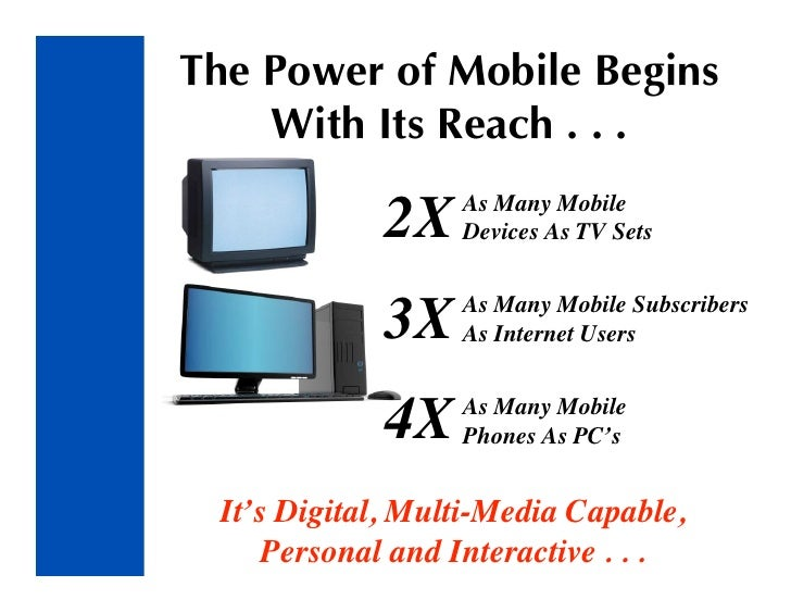 The Power of Mobile Begins     With Its Reach . . .               2X   As Many Mobile                   Devices As TV Sets...