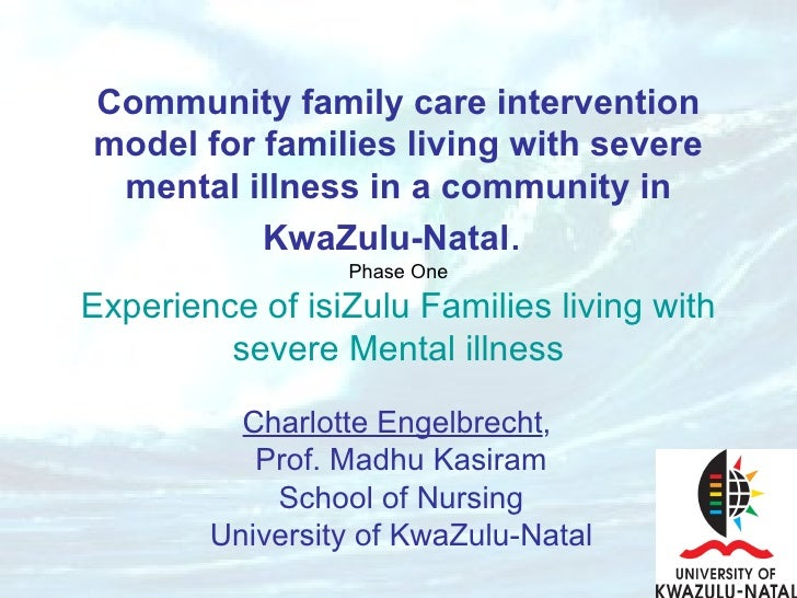 Community family care intervention model for families living with severe mental illness in a community in KwaZulu-Natal . ...