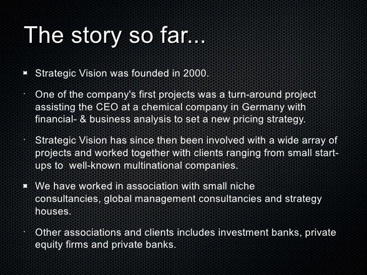 The story so far... <ul><li>Strategic Vision was founded in 2000.  </li></ul><ul><li>One of the company's first projects w...