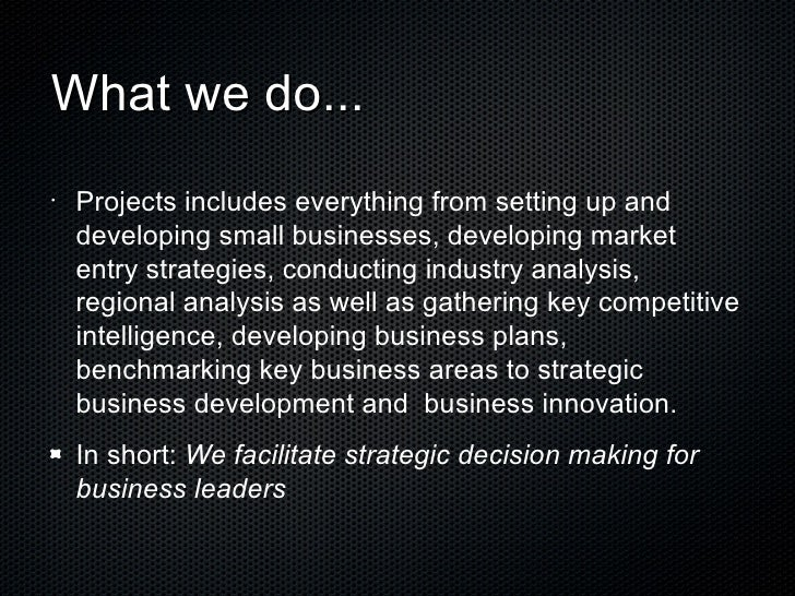 What we do... <ul><li>Projects includes everything from setting up and developing small businesses, developing market entr...