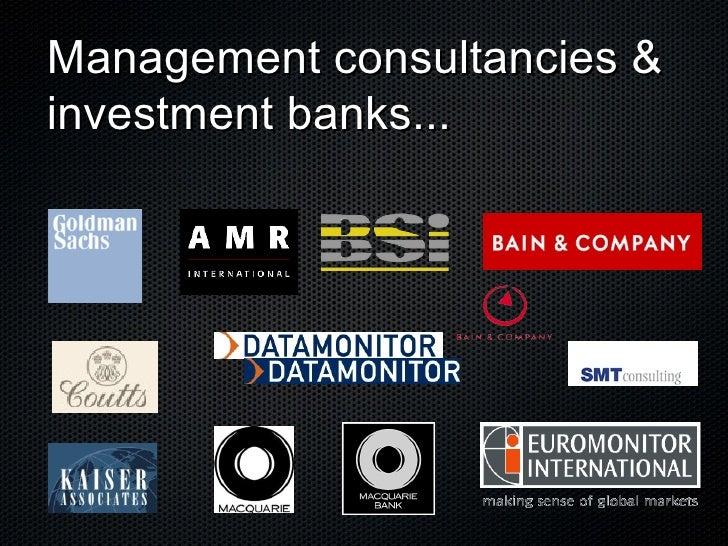 Management consultancies & investment banks...