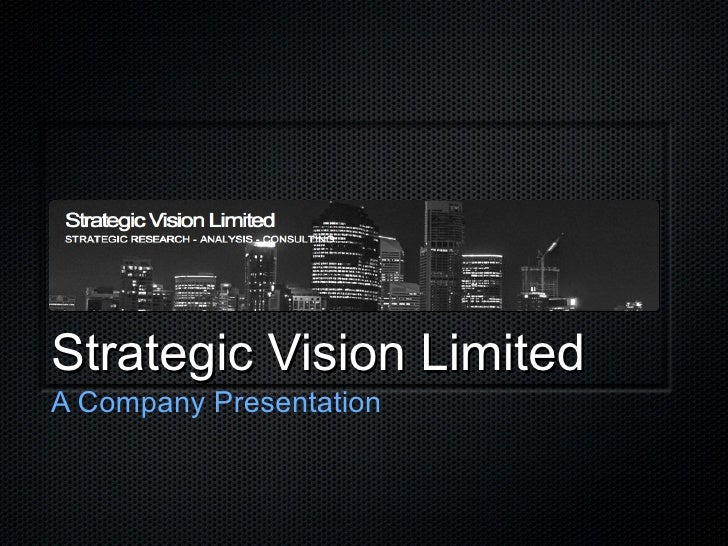 Strategic Vision Limited <ul><li>A Company Presentation </li></ul>