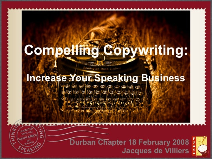 Compelling Copywriting: Increase Your Speaking Business             Durban Chapter 18 February 2008                      J...