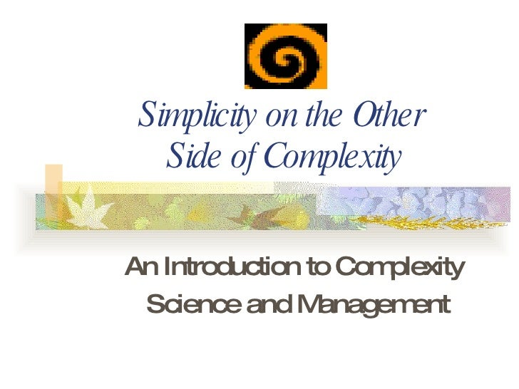 Simplicity on the Other  Side of Complexity An Introduction to Complexity  Science and Management