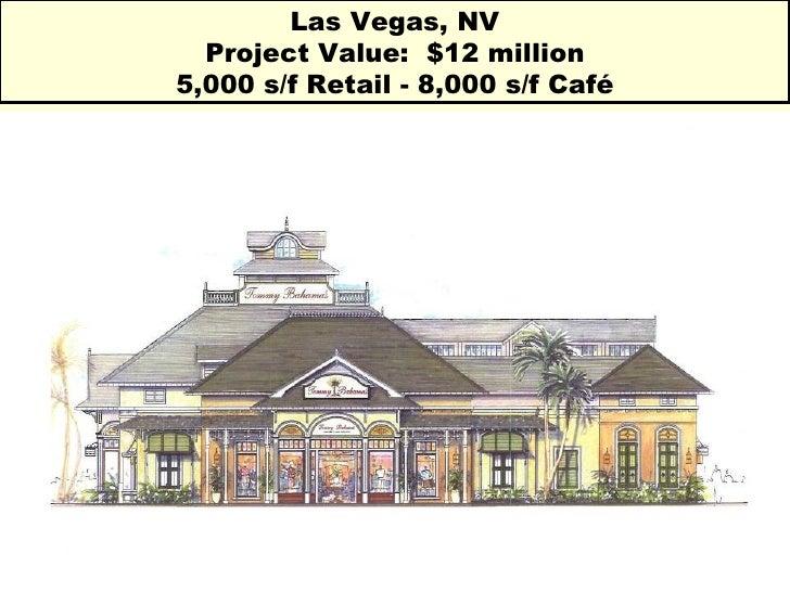 Las Vegas, NV Project Value:  $12 million 5,000 s/f Retail - 8,000 s/f Café