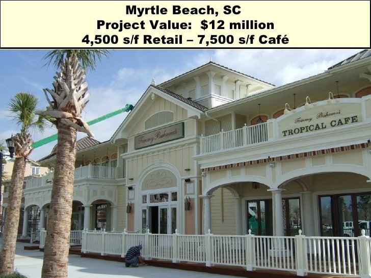 Myrtle Beach, SC  Project Value:  $12 million 4,500 s/f Retail – 7,500 s/f Café