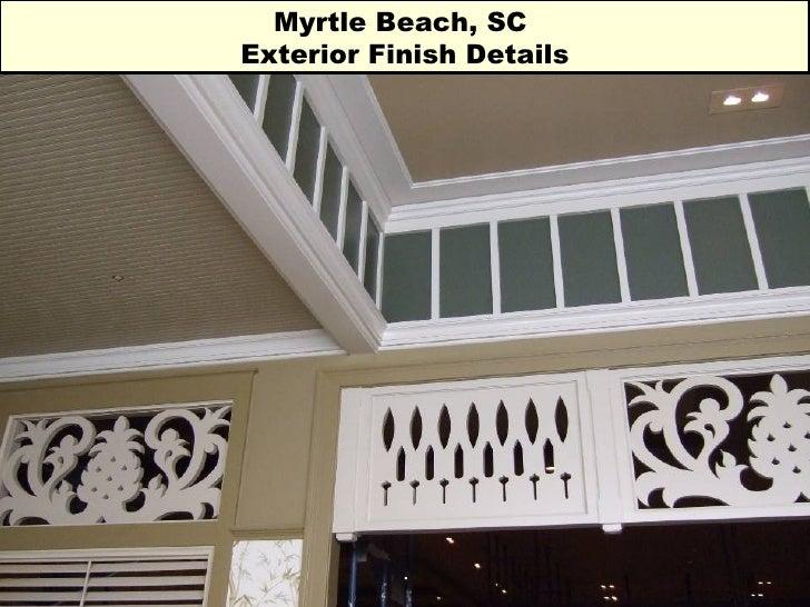 Myrtle Beach, SC  Exterior Finish Details