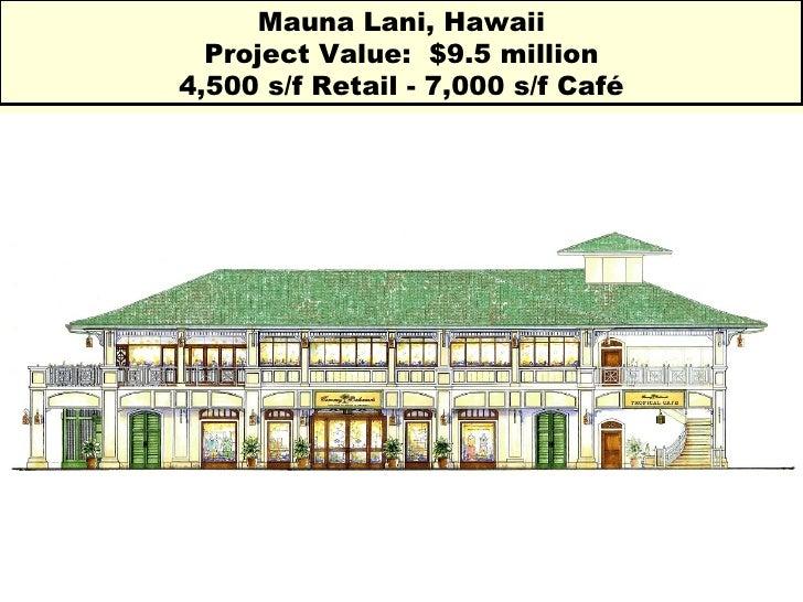 Mauna Lani, Hawaii Project Value:  $9.5 million 4,500 s/f Retail - 7,000 s/f Café