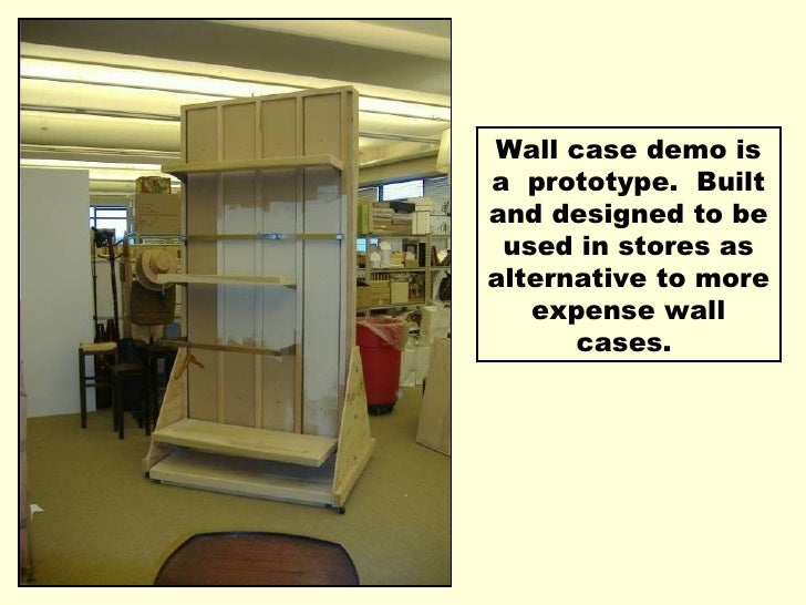 Wall case demo is a  prototype.  Built and designed to be used in stores as alternative to more expense wall cases.