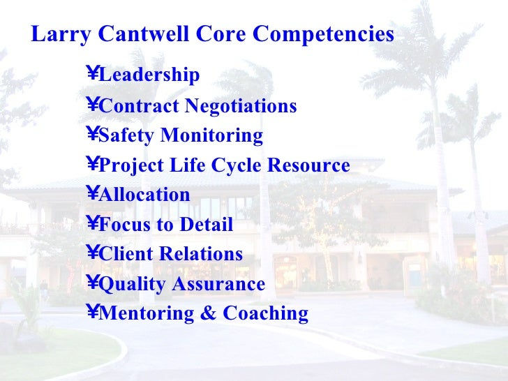 Larry Cantwell Core Competencies <ul><ul><ul><li>Leadership  </li></ul></ul></ul><ul><ul><ul><li>Contract Negotiations  </...