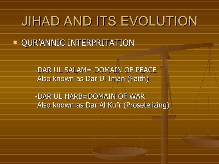 JIHAD AND ITS EVOLUTION <ul><li>QUR'ANNIC INTERPRITATION </li></ul><ul><li>-DAR UL SALAM= DOMAIN OF PEACE </li></ul><ul><l...