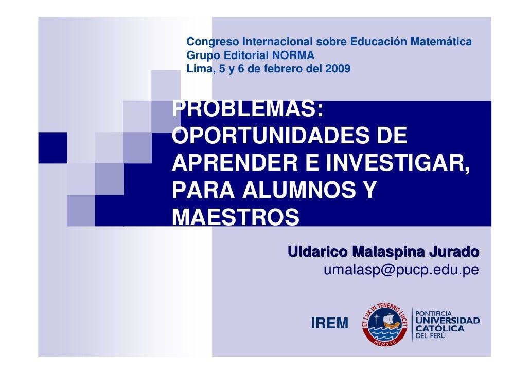 Congreso Internacional sobre Educación Matemática  Grupo Editorial NORMA  Lima, 5 y 6 de febrero del 2009   PROBLEMAS: OPO...