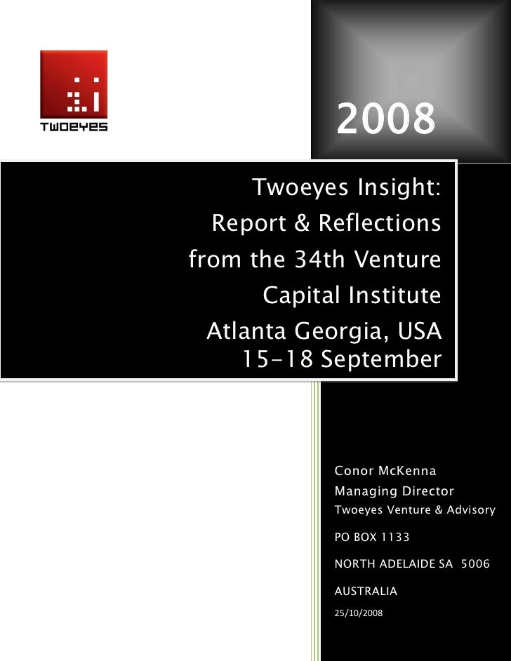 2008      Twoeyes Insight:  Report & Reflections from the 34th Venture       Capital Institute  Atlanta Georgia, USA     1...