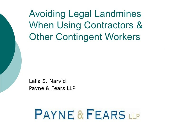 Avoiding Legal Landmines When Using Contractors & Other Contingent Workers Leila S. Narvid Payne & Fears LLP