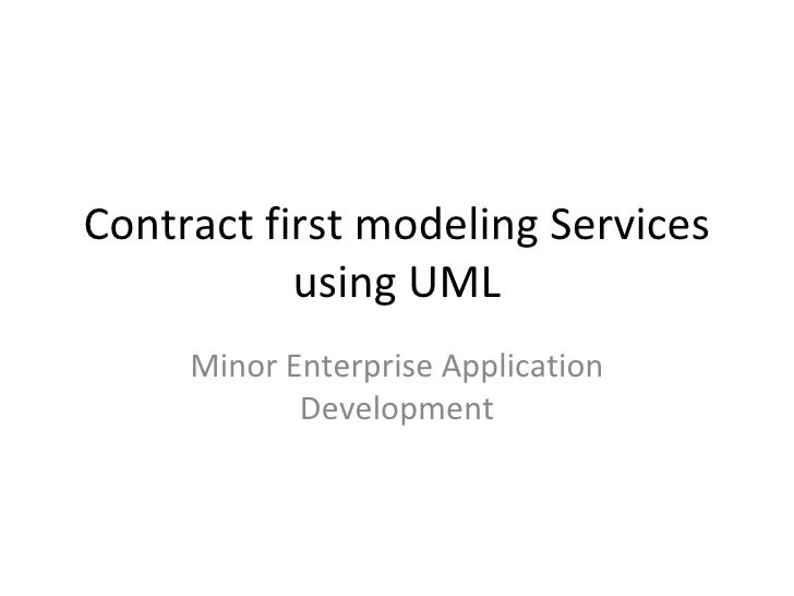 Contract first modeling Services using UML Minor Enterprise Application Development