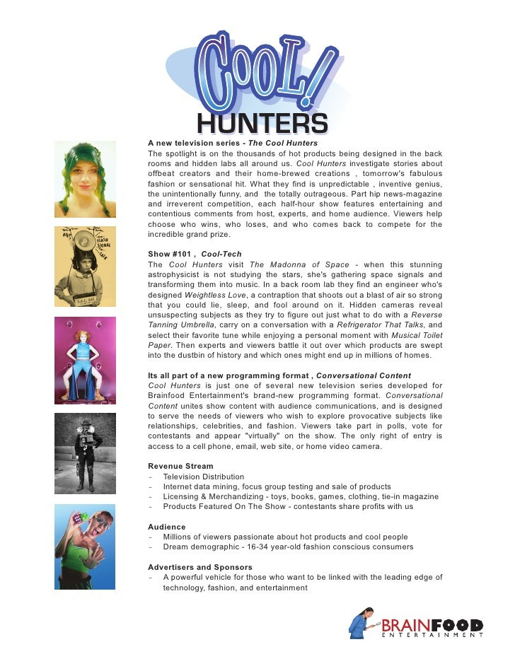 HUNTERS A new television series - The Cool Hunters The spotlight is on the thousands of hot products being designed in the...