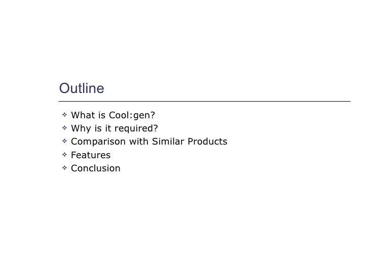 Outline <ul><li>What is Cool:gen? </li></ul><ul><li>Why is it required? </li></ul><ul><li>Comparison with Similar Products...