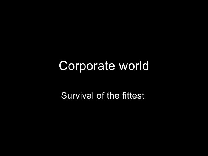 Corporate world Survival of the fittest