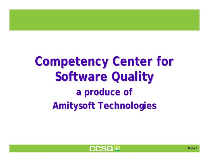 Competency Center for   Software Quality        a produce of   Amitysoft Technologies                               Slide 1