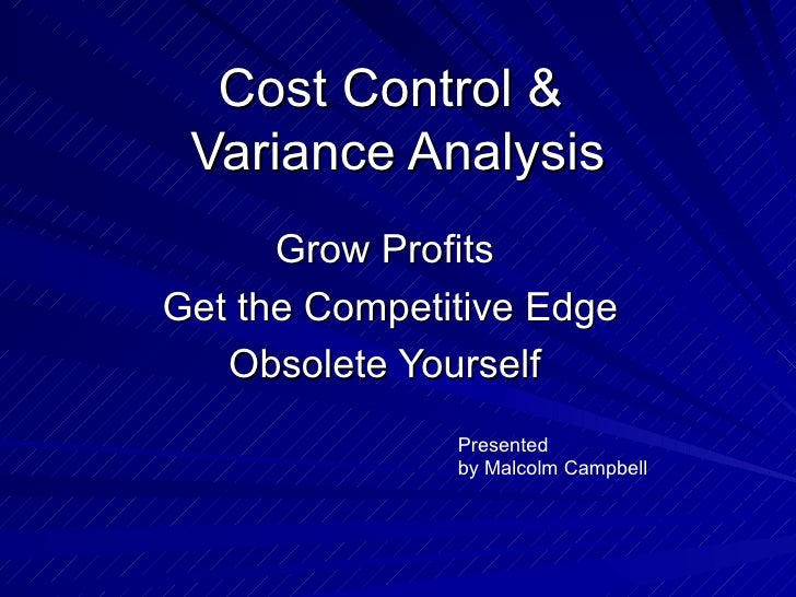 Cost Control &  Variance Analysis Grow Profits Get the Competitive Edge Obsolete Yourself Presented by Malcolm Campbell