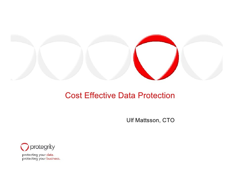 Cost Effective Data Protection                  Ulf Mattsson, CTO