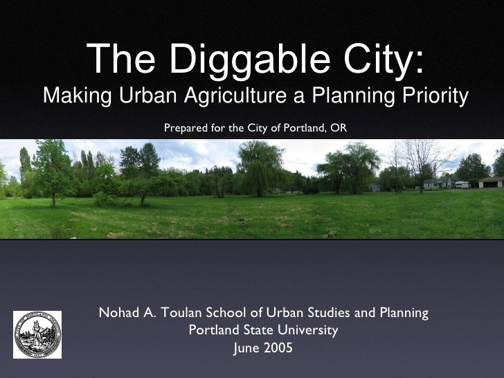 The Diggable City: Making Urban Agriculture a Planning Priority Nohad A. Toulan School of Urban Studies and Planning Portl...