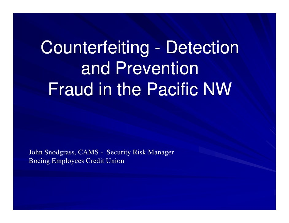 Counterfeiting - Detection         and Prevention     Fraud in the Pacific NW   John Snodgrass, CAMS - Security Risk Manag...