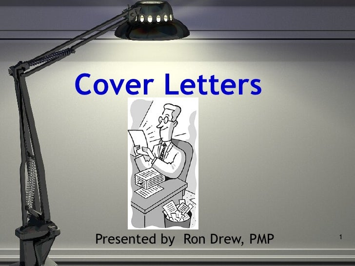 Cover Letters Presented by  Ron Drew, PMP