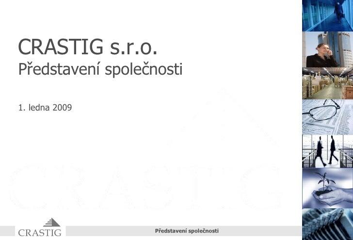 1. ledna 2009 CRASTIG s.r.o. Představení společnosti